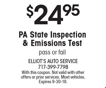 $24.95 PA State Inspection & Emissions Test, pass or fail. With this coupon. Not valid with other offers or prior services. Most vehicles. Expires 9-30-18.