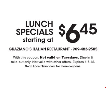 Lunch Specials starting at $6.45. With this coupon. Not valid on Tuesdays. Dine in & take-out only. Not valid with other offers. Expires 7-6-18. Go to LocalFlavor.com for more coupons.