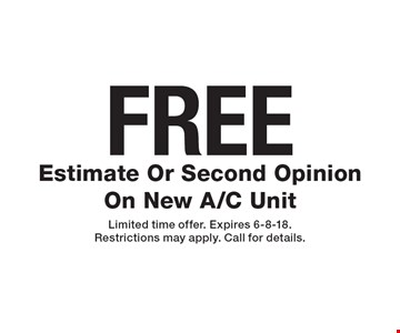 FREE Estimate Or Second Opinion On New A/C Unit. Limited time offer. Expires 6-8-18. Restrictions may apply. Call for details.