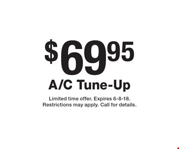 $69.95 A/C Tune-Up . Limited time offer. Expires 6-8-18. Restrictions may apply. Call for details.