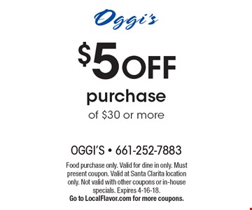 $5 OFF purchase of $30 or more. Food purchase only. Valid for dine in only. Must present coupon. Valid at Santa Clarita location only. Not valid with other coupons or in-house specials. Expires 4-16-18. Go to LocalFlavor.com for more coupons.