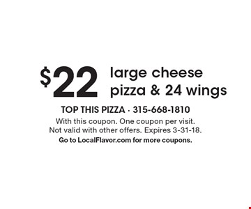 $22 large cheese pizza & 24 wings. With this coupon. One coupon per visit. Not valid with other offers. Expires 3-31-18.Go to LocalFlavor.com for more coupons.