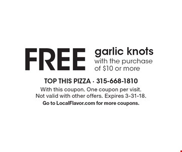 FREE garlic knotswith the purchase of $10 or more. With this coupon. One coupon per visit. Not valid with other offers. Expires 3-31-18.Go to LocalFlavor.com for more coupons.