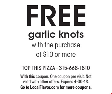 FREE garlic knots with the purchase of $10 or more. With this coupon. One coupon per visit. Not valid with other offers. Expires 4-30-18. Go to LocalFlavor.com for more coupons.