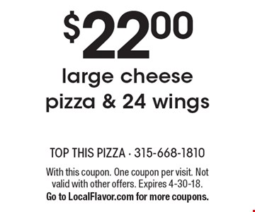 $22.00 large cheese pizza & 24 wings. With this coupon. One coupon per visit. Not valid with other offers. Expires 4-30-18. Go to LocalFlavor.com for more coupons.
