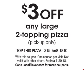$3 OFF any large 2-topping pizza (pick-up only). With this coupon. One coupon per visit. Not valid with other offers. Expires 4-30-18. Go to LocalFlavor.com for more coupons.