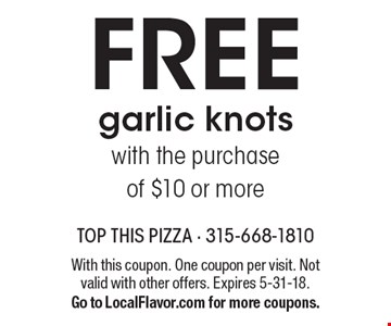 FREE garlic knots with the purchase of $10 or more. With this coupon. One coupon per visit. Not valid with other offers. Expires 5-31-18. Go to LocalFlavor.com for more coupons.