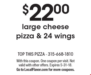 $22.00 large cheese pizza & 24 wings. With this coupon. One coupon per visit. Not valid with other offers. Expires 5-31-18. Go to LocalFlavor.com for more coupons.