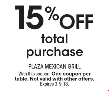 15% Off total purchase. With this coupon. One coupon per table. Not valid with other offers. Expires 3-9-18.