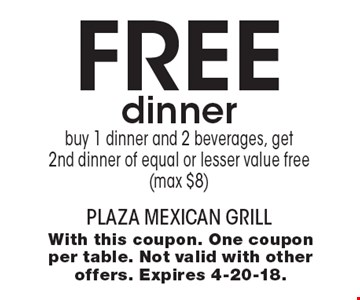 Free dinner. Buy 1 dinner and 2 beverages, get 2nd dinner of equal or lesser value free (max $8). With this coupon. One coupon per table. Not valid with other offers. Expires 4-20-18.