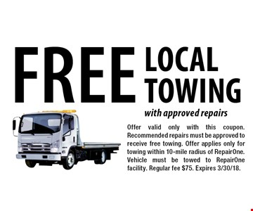 Free Local Towing with approved repairs. Offer valid only with this coupon. Recommended repairs must be approved to receive free towing. Offer applies only for towing within 10-mile radius of RepairOne. Vehicle must be towed to RepairOne facility. Regular fee $75. Expires 3/30/18.