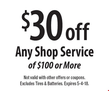$30 off Any Shop Service of $100 or More. Not valid with other offers or coupons. Excludes Tires & Batteries. Expires 5-4-18.