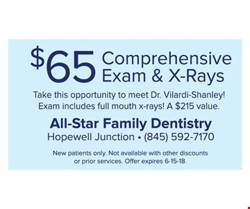 $65 Comprehensive Exam & X-Rays. Take this opportunity to meet Dr. Vilardi-Shanley! Exam includes full mouth x-rays! A $215 value. New patients only. Not available with other discounts or prior services. Offer expires 6-15-18.