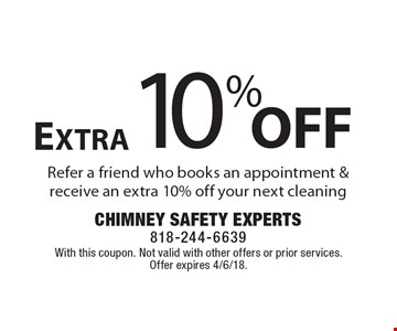 10% off extra. Refer a friend who books an appointment & receive an extra 10% off your next cleaning. With this coupon. Not valid with other offers or prior services. Offer expires 4/6/18.
