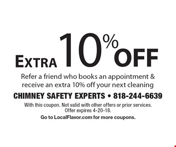 Extra10% off your next cleaning Refer a friend who books an appointment & receive an extra 10% off your next cleaning. With this coupon. Not valid with other offers or prior services. Offer expires 4-20-18. Go to LocalFlavor.com for more coupons.