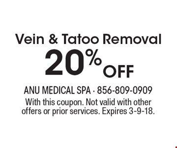 20%off Vein & Tatoo Removal. With this coupon. Not valid with other offers or prior services. Expires 3-9-18.