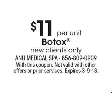 $11 per unit Botox new clients only. With this coupon. Not valid with other offers or prior services. Expires 3-9-18.
