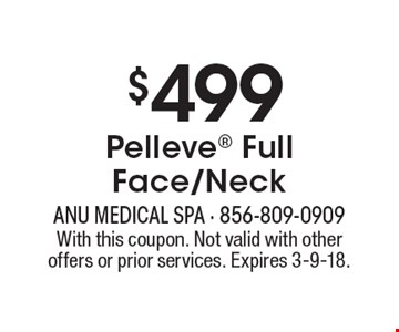 $499 Pelleve Full Face/Neck. With this coupon. Not valid with other offers or prior services. Expires 3-9-18.
