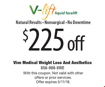 $225 off V-lift liquid facelift Natural Results - Non-Surgical - No Downtime. With this coupon. Not valid with other offers or prior services.