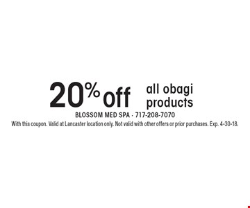 20% off all obagi products. With this coupon. Valid at Lancaster location only. Not valid with other offers or prior purchases. Exp. 4-30-18.