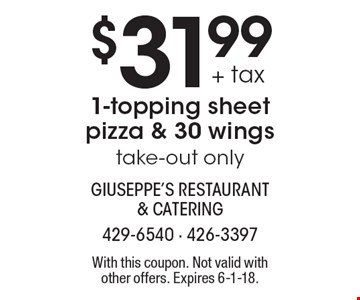 $31.99 + tax 1-topping sheet pizza & 30 wings. Take-out only. With this coupon. Not valid with other offers. Expires 6-1-18.
