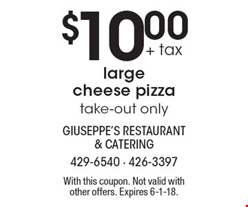 $10.00 + tax large cheese pizza. Take-out only. With this coupon. Not valid with other offers. Expires 6-1-18.