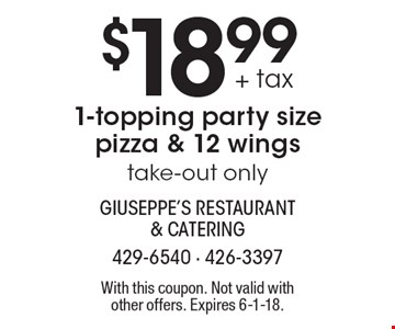 $18.99 + tax 1-topping party size pizza & 12 wings. Take-out only. With this coupon. Not valid with other offers. Expires 6-1-18.