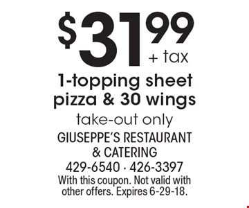 $31.99 + tax 1-topping sheet pizza & 30 wings, take-out only. With this coupon. Not valid with other offers. Expires 6-29-18.