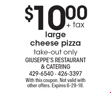 $10.00 + tax large cheese pizza, take-out only. With this coupon. Not valid with other offers. Expires 6-29-18.
