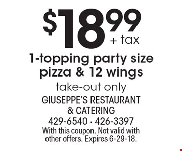 $18.99 + tax 1-topping party size pizza & 12 wings, take-out only. With this coupon. Not valid with other offers. Expires 6-29-18.