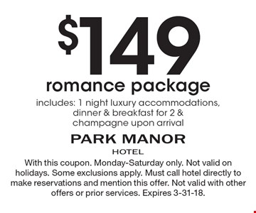 $149 romance package. Includes: 1 night luxury accommodations, dinner & breakfast for 2 & champagne upon arrival . With this coupon. Monday-Saturday only. Not valid on holidays. Some exclusions apply. Must call hotel directly to make reservations and mention this offer. Not valid with other offers or prior services. Expires 3-31-18.