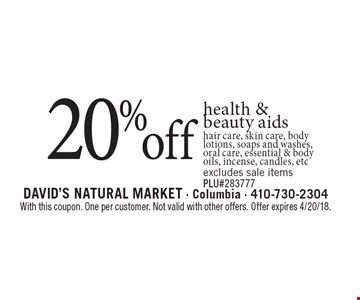 20% off health & beauty aids hair care, skin care, body lotions, soaps and washes, oral care, essential & body oils, incense, candles, etc excludes sale items. PLU#283777. With this coupon. One per customer. Not valid with other offers. Offer expires 4/20/18.