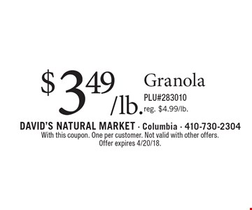 $3.49/lb. Granola. PLU#283010 reg. $4.99/lb. With this coupon. One per customer. Not valid with other offers.Offer expires 4/20/18.