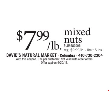 $7.99/lb. mixed nuts. Reg. $9.99/lb. - limit 5 lbs. PLU#283006. With this coupon. One per customer. Not valid with other offers. Offer expires 4/20/18.