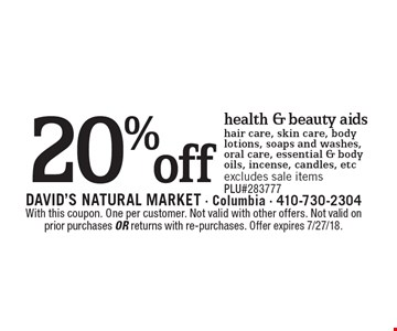 20% off health & beauty aids hair care, skin care, body lotions, soaps and washes,oral care, essential & body oils, incense, candles, etc excludes sale itemsPLU#283777. With this coupon. One per customer. Not valid with other offers. Not valid on prior purchases or returns with re-purchases. Offer expires 7/27/18.