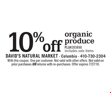 10% off organic produce PLU#283888 includes sale items. With this coupon. One per customer. Not valid with other offers. Not valid on prior purchases or returns with re-purchases. Offer expires 7/27/18.