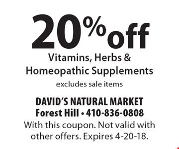 20% off Vitamins, Herbs & Homeopathic Supplements excludes sale items. With this coupon. Not valid with other offers. Expires 4-20-18.