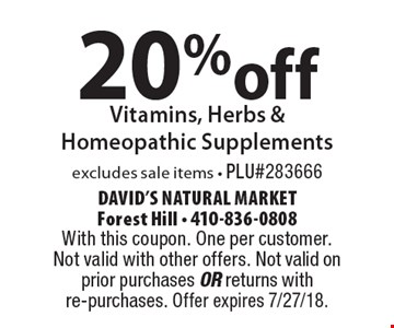 20% off Vitamins, Herbs & Homeopathic Supplements excludes sale items - PLU#283666. With this coupon. One per customer. Not valid with other offers. Not valid on prior purchases or returns with re-purchases. Offer expires 7/27/18.