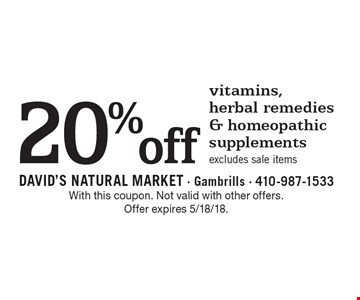 20% off vitamins, herbal remedies & homeopathic supplements. Excludes sale items. With this coupon. Not valid with other offers. Offer expires 5/18/18.