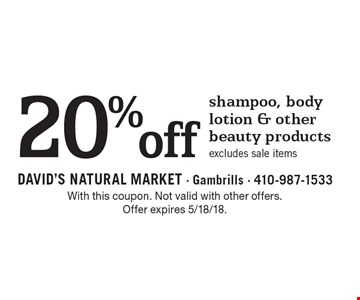 20% off shampoo, body lotion & other beauty products. Excludes sale items. With this coupon. Not valid with other offers. Offer expires 5/18/18.