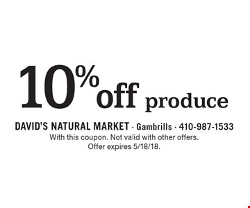 10% off produce. With this coupon. Not valid with other offers. Offer expires 5/18/18.