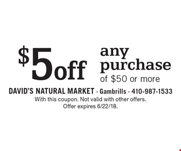 $5 off any purchase of $50 or more. With this coupon. Not valid with other offers. Offer expires 6/22/18.