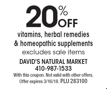 20% off vitamins, herbal remedies & homeopathic supplements. Excludes sale items. With this coupon. Not valid with other offers. Offer expires 3/16/18. PLU 283100