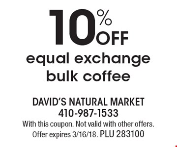 10% off equal exchange bulk coffee. With this coupon. Not valid with other offers. Offer expires 3/16/18. PLU 283100
