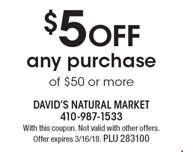 $5 off any purchase of $50 or more. With this coupon. Not valid with other offers. Offer expires 3/16/18. PLU 283100