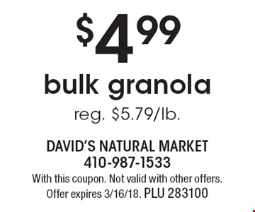 $4.99 bulk granola, reg. $5.79/lb. With this coupon. Not valid with other offers. Offer expires 3/16/18. PLU 283100