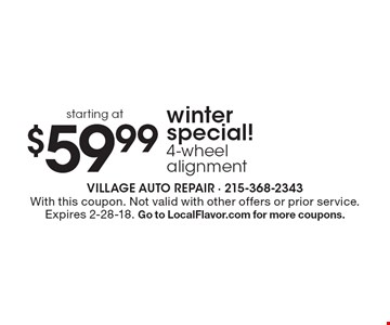 $59.99 starting atwinter special! 4-wheel alignment . With this coupon. Not valid with other offers or prior service. Expires 2-28-18. Go to LocalFlavor.com for more coupons.