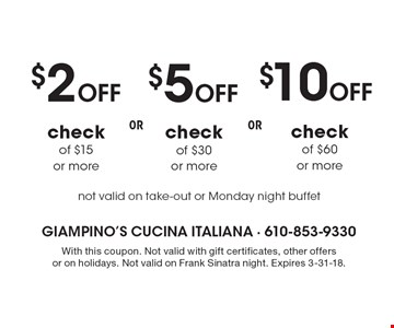 $2 off check of $15 or more OR $5 off check of $30 or more OR $10 off check of $60 or more. Not valid on take-out or Monday night buffet. With this coupon. Not valid with gift certificates, other offers or on holidays. Not valid on Frank Sinatra night. Expires 3-31-18.