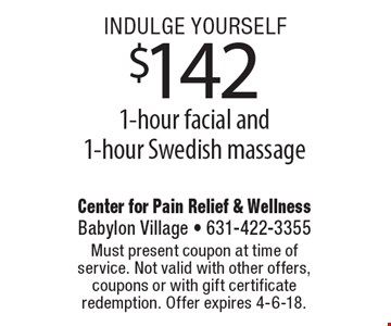 indulge yourself $142 1-hour facial and 1-hour Swedish massage. Must present coupon at time of service. Not valid with other offers, coupons or with gift certificate redemption. Offer expires 4-6-18.