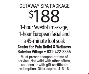 Getaway Spa Package $188 1-hour Swedish massage, 1-hour European facial and a 45-minute foot soak. Must present coupon at time of service. Not valid with other offers, coupons or with gift certificate redemption. Offer expires 4-6-18.